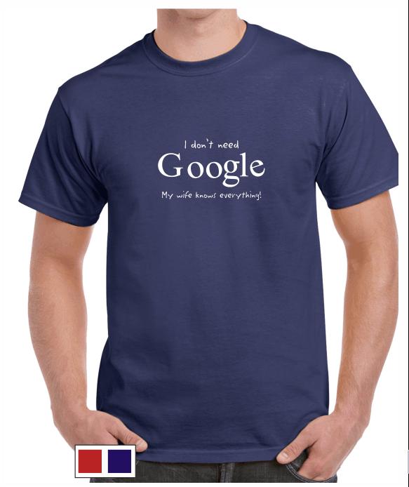 I Don't Need Google - T-shirt